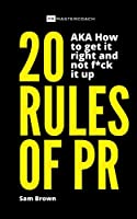 20 Rules of PR AKA - How to get it right and not f**k it up