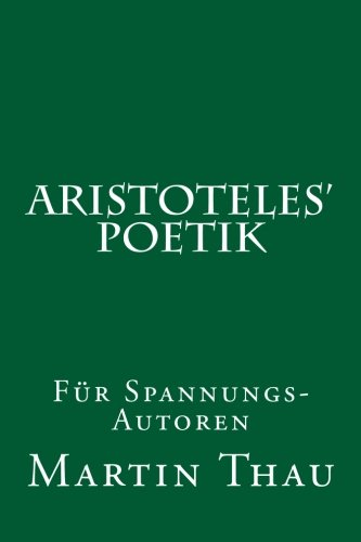 Aristoteles' Poetik: Für Spannungs-Autoren
