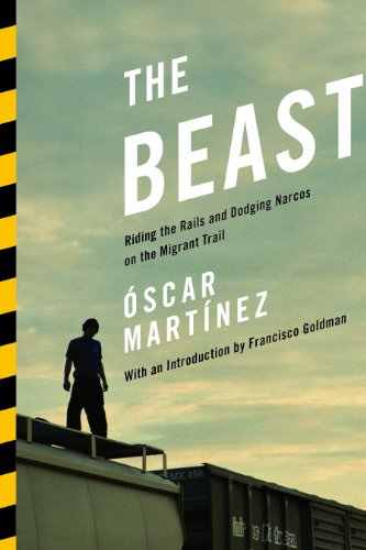 The Beast: Riding the Rails and Dodging Narcos on the Migrant Trail (English Edition)