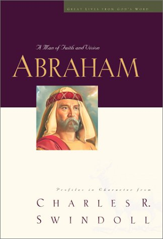 Download Great Lives Abraham: A Man of Faith and Vision (Swindoll, Charles R.) 0849913888