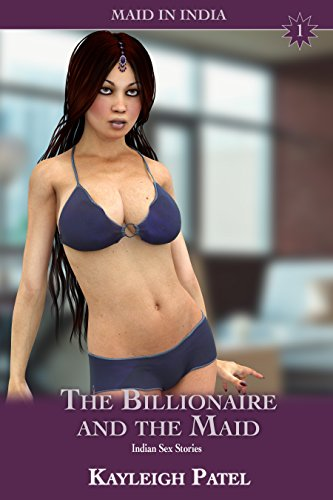 The Billionaire and the Maid: Indian Sex Stories (Maid in India Book 1) (English Edition)