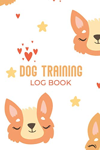 Dog Training Log Book: Log Book for Dog - Monitor, Training Template for Daily Activities