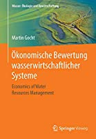 Oekonomische Bewertung wasserwirtschaftlicher Systeme: Economics of Water Resources Management (Wasser: Oekologie und Bewirtschaftung)