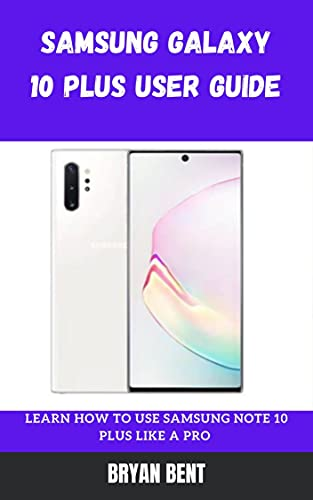 Samsung Galaxy Note 10 and 10 Plus Guide: A Comprehensive Manual For Beginners And Seniors To Master The Samsung Galaxy Note 10 Plus Hidden Features With Tips And Tricks (English Edition)