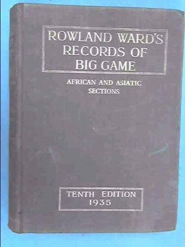 Rowland Ward's Records of Big Game (African and Asiatic Sections)