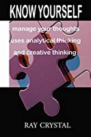 Know Yourself: manage your thoughts, uses analytical thinking and creative thinking