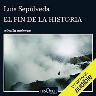 El fin de la historia                   De :                                                                                                                                 Luis Sepúlveda                               Lu par :                                                                                                                                 Miguel Coll                      Durée : 4 h et 26 min     Pas de notations     Global 0,0