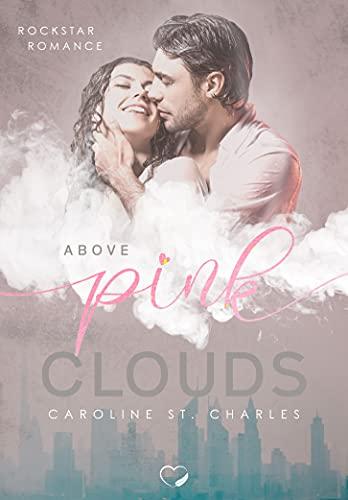 Above Pink Clouds: Rockstar Liebesroman