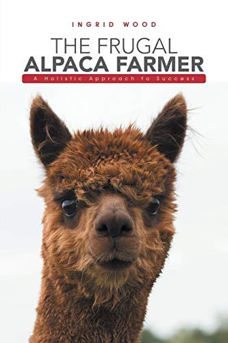 The Frugal Alpaca Farmer: A Holistic Approach to Success