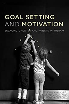 Goal Setting and Motivation in Therapy: Engaging Children and Parents by [Jenny Ziviani, Anne Poulsen, Monica Cuskelly, Richard Ryan, Richard M. Ryan, Rose Gilmore, Gillian King, Mary Law, Nancy Pollock, Pam Meredith, Amanda Kirby, Kirsty Stewart, Sylvia Rodger, Fiona Graham, Mary Muhlenhaupt, Niina Kolehmainen, Helene Polatajko, Leanne Sakzewski, Cheryl Missiuna, Jessica Kramer, Judy Jones, Margaret Wallen, Benita Powrie, Bronwyn Hemsley, Jennifer Siemon, Marjon ten ten Velden, Lynne Peters]