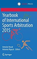 Yearbook of International Sports Arbitration 2015 (Yearbook of International Sports Arbitration, 1)