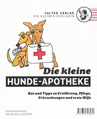 Die kleine Hunde-Apotheke: Rat und Tipps zu Ernährung, Pflege, Erkrankungen und erster Hilfe (Die kleinen Schlauen)