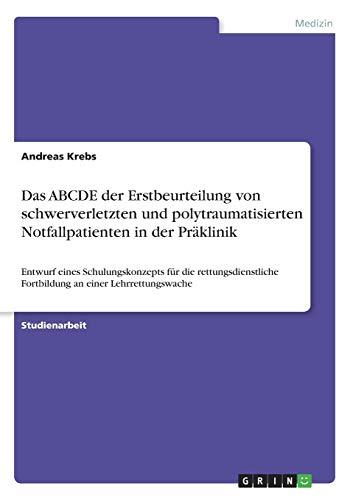 Das ABCDE der Erstbeurteilung von schwerverletzten und polytraumatisierten Notfallpatienten in der Präklinik: Entwurf eines Schulungskonzepts für die ... Fortbildung an einer Lehrrettungswache