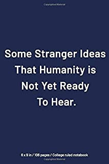 Some Stranger Ideas Humanity is Not Yet Ready To Hear : College Ruled Notebook, 6x9 in, 108 pages, Perfect Matte Finish: S...