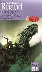 Cartographie du merveilleux - Guide de lecture Fantasy d'André-François Ruaud