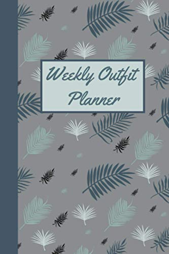 Weekly Outfit Planner: Weekly Fashion Planning Notebook - Wardrobe Planning Log