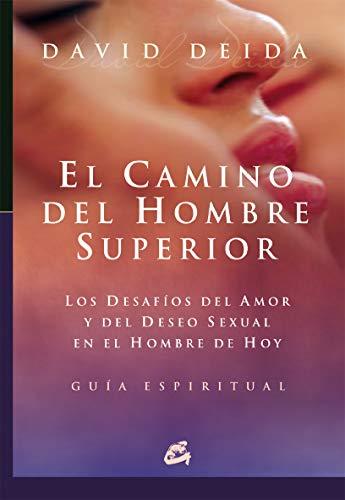 El camino del hombre superior. Los desafíos del amor y del deseo sexual en el hombre de hoy: Los desafíos del amor y del deseo sexual en el hombre de hoy. Guía espiritual (Espiritualidad)