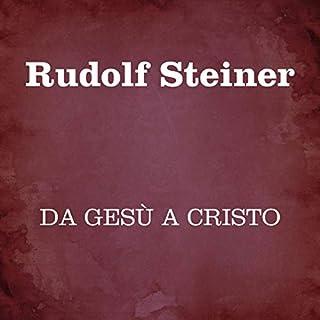 Da Gesù a Cristo                   Di:                                                                                                                                 Rudolf Steiner                               Letto da:                                                                                                                                 Silvia Cecchini                      Durata:  7 ore e 30 min     1 recensione     Totali 5,0