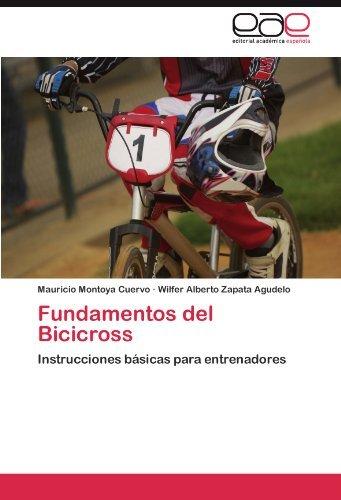 Fundamentos del Bicicross: Instrucciones b??sicas para entrenadores by Mauricio Montoya Cuervo (2011-09-03)