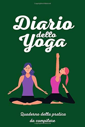 Diario dello Yoga: quaderno yoga compilare, agenda yoga per la pratica. 100 pagine in italiano pregiata carta crema per registrare le tue lezioni e miglioramenti