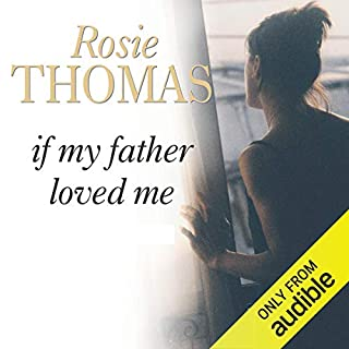 If My Father Loved Me                   By:                                                                                                                                 Rosie Thomas                               Narrated by:                                                                                                                                 Rula Lenska                      Length: 14 hrs     18 ratings     Overall 4.4