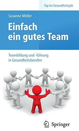 Einfach ein gutes Team - Teambildung und -führung in Gesundheitsberufen (Top im Gesundheitsjob) by Susanne Möller (2010-09-20)