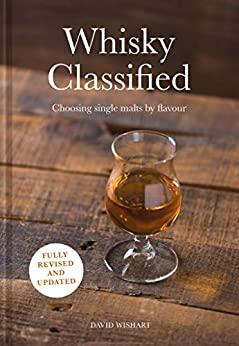 Whisky Classified: Choosing Single Malts by Flavour by [David Wishart]