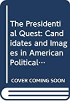 The Presidential Quest: Candidates and Images in American Political Culture, 1787-1852 0582295424 Book Cover