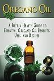 Best Oregano Oils - Oregano Oil: A Better Health Guide to Essential Review