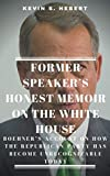 FORMER SPEAKER'S HONEST MEMOIR ON THE WHITE HOUSE: Boehner's Account on how the Republican Party has become Unrecognizable Today