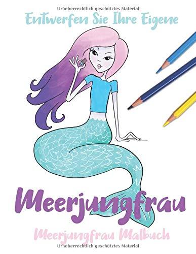 Entwerfen Sie Ihre Eigene Meerjungfrau: Meerjungfrau Malbuch