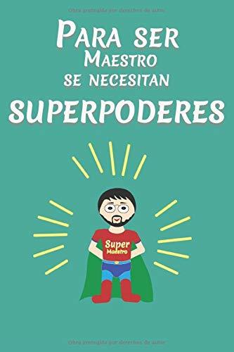Para ser Maestro se necesitan superpoderes: Regalo original para maestros y profesores.