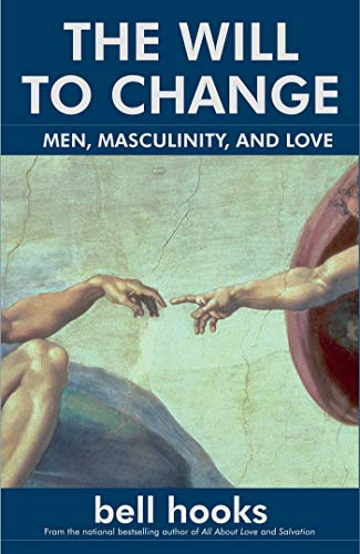 The Will to Change: Men, Masculinity, and Love (English Edition)