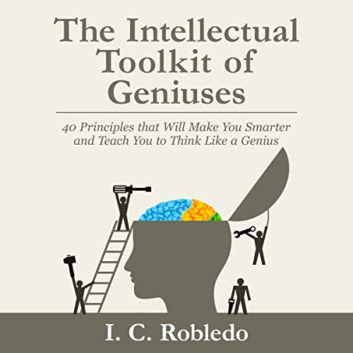 The Intellectual Toolkit of Geniuses: 40 Principles That Will Make You Smarter and Teach You to Think Like a Genius audiobook cover art