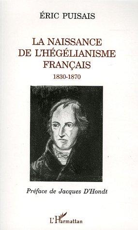 La naissance de l'hégélianisme français 1830-1870