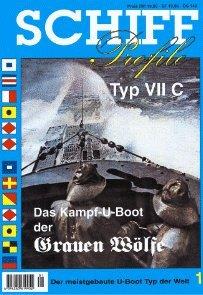 SCHIFF Profile Nr. 1 Typ VII C Das Kampf-U-Boot der Grauen Wölfe - der meistgebaute U-Boot Typ der Welt
