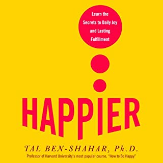 Happier     Learn the Secrets to Daily Joy and Lasting Fulfillment              By:                                                                                                                                 Tal Ben-Shahar                               Narrated by:                                                                                                                                 Jeff Woodman                      Length: 4 hrs and 6 mins     556 ratings     Overall 4.2