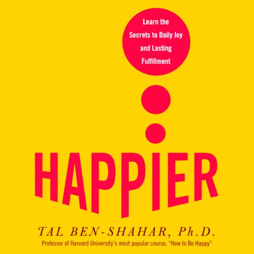 Happier     Learn the Secrets to Daily Joy and Lasting Fulfillment              Written by:                                                                                                                                 Tal Ben-Shahar                               Narrated by:                                                                                                                                 Jeff Woodman                      Length: 4 hrs and 6 mins     7 ratings     Overall 4.9