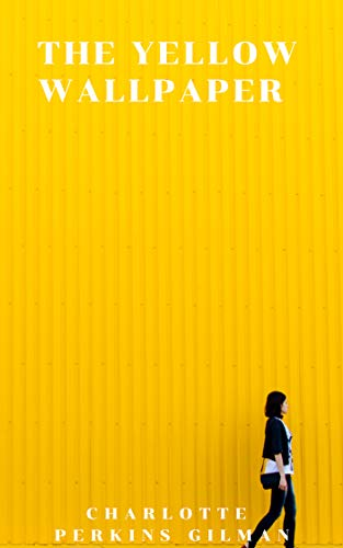 Charlotte Perkins Gilman: The Yellow Wallpaper (illustrated) (English Edition)