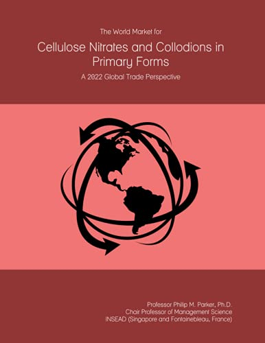 The World Market for Cellulose Nitrates and Collodions in Primary Forms: A 2022 Global Trade Perspective