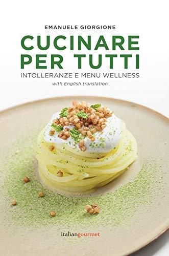 Cucinare per tutti. Intolleranze e menu wellness. Ediz. italiana e inglese