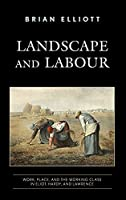 Landscape and Labour: Work, Place, and the Working Class in Eliot, Hardy, and Lawrence