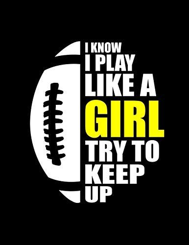 Football Girl I Know I Play Like A Girl: Funny Football Girl Quotes I Know I Play Like A Girl Try To Keep Up Sport Flag Football High School League 3 ... 2021, 2022 Calendar Views to Write in Ideas