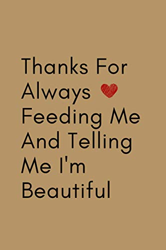 Valentine Day Gift For Him: Thanks For Always Feeding Me And Telling Me I'm...