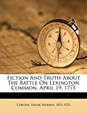Fiction and truth about the battle on Lexington common, April 19, 1775