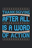 Thanksgiving after all is a word of action: Blank Lined Notebook Journal ToDo Exercise Book or Diary (6' x 9' inch) with 120 pages