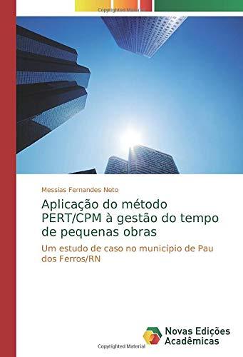 Aplicação do método PERT/CPM à gestão do tempo de pequenas obras: Um...