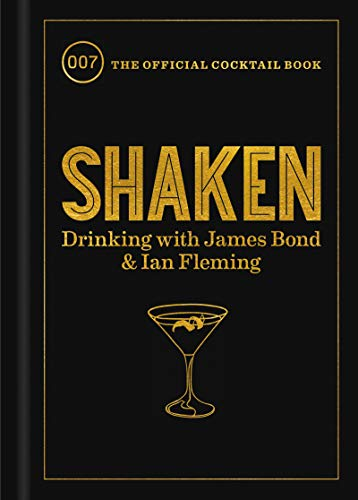 Shaken: Drinking with James Bond and Ian Fleming, the Official Cocktail Book