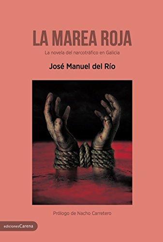 La marea roja: La novela del narcotráfico en Galicia (Carena novela negra)