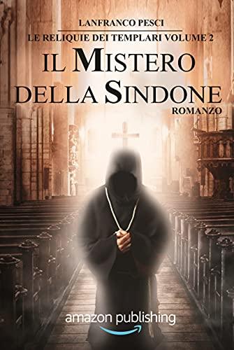 Il Mistero della Sindone (Le Reliquie dei Templari Vol. 2)